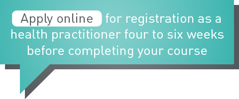 Apply online for registration as a health practitioner four to six weeks before completing your course.